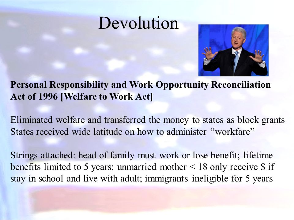 an overview of the personal responsibility and work opportunity reconciliation act of 1996  up support for the 1996 personal responsibility and work opportunity  reconciliation act (prwora), the legislation that remade the welfare.